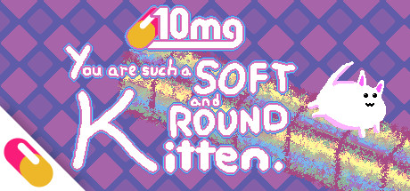 10mg: You are such a Soft and Round Kitten.