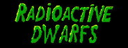 Radioactive dwarfs: evil from the sewers