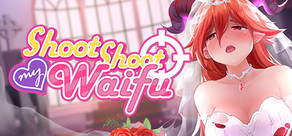 Shoot Shoot My Waifu