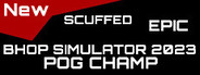 *NEW* EPIC SCUFFED BHOP SIMULATOR 2023 (POG CHAMP)