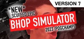 *NEW* SCUFFED EPIC BHOP SIMULATOR 2023 (POG CHAMP)