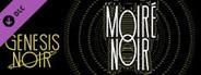 Genesis Noir: Moiré Noir