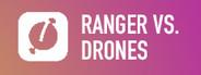 RANGER VS. DRONES