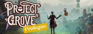 Project Grove: Prologue