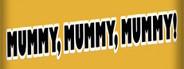 Mummy, mummy, mummy!