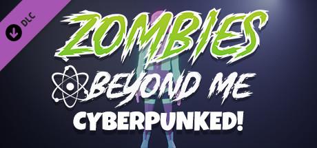 Zombies Beyond Me - Cyberpunked Skin Pack