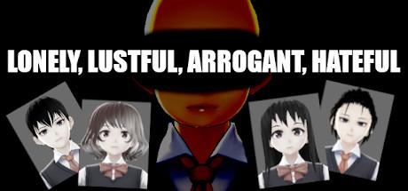 LONELY, LUSTFUL, ARROGANT, HATEFUL