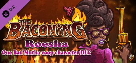 The Baconing DLC - Roesha  One Bad Mutha Co-op Character