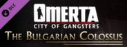 Omerta - City of Gangsters: The Bulgarian Colossus