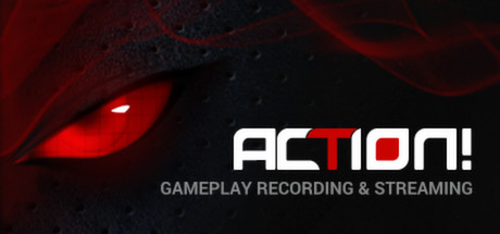 Action! - Gameplay Recording and Streaming