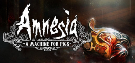 Amnesia: A Machine for Pigs on Steam