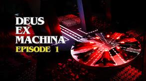 DEUS EX MACHINA: Episode 1