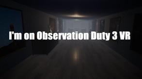 I'm on Observation Duty 3