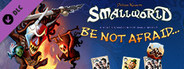 Small World 2 - Be Not Afraid...