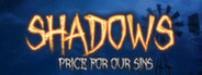 Shadows: Price For Our Sins...