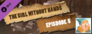 Episode 5 - The Girl Without Hands