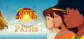 The Mysterious Cities of Gold - Secret Paths cover art