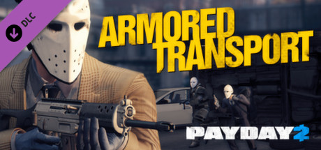 PAYDAY 2: Armored Transport | DLC