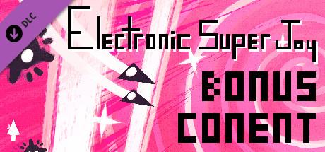 Electronic Super Joy - Bonus Content Pack!
