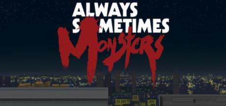 Always Sometimes Monsters