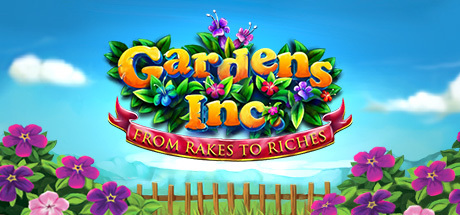 Gardens Inc.  From Rakes to Riches