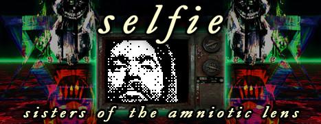 Selfie : Sisters of the Amniotic Lens - 自拍