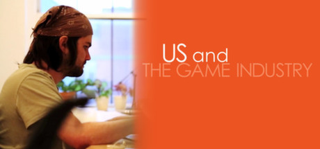 Us and the Game Industry (2014)
