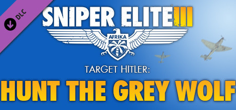 Sniper Elite 3 - Target Hitler: Hunt the Grey Wolf