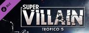 Tropico 5 - Supervillain