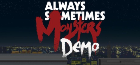Always Sometimes Monsters Demo
