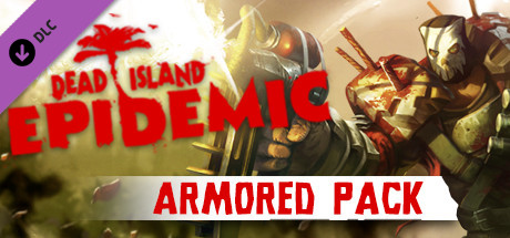 Dead Island: Epidemic - Armored Pack cover art