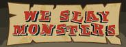 We Slay Monsters