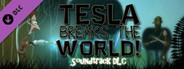 Tesla Breaks the World! Official Soundtrack