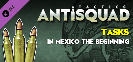 Antisquad: Tasks in Mexico - The Beginning. Tactics FREE DLC