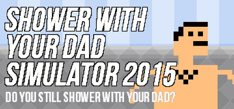 Shower With Your Dad Simulator 2015: Do You Still Shower With Your Dad title thumbnail