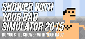 Shower With Your Dad Simulator 2015: Do You Still Shower With Your Dad cover art