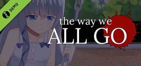 The Way We ALL GO Demo