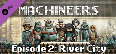 Machineers - Episode 2: River City