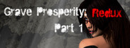 Grave Prosperity: Redux- part 1