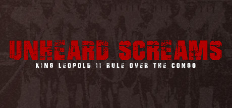 Unheard Screams - King Leopold II's Rule Over The Congo