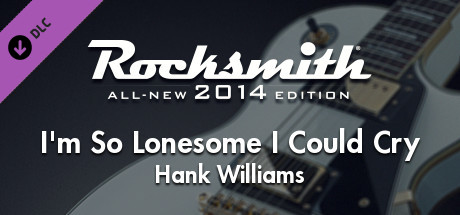 Rocksmith 2014 - Hank Williams - I'm So Lonesome I Could Cry on Steam