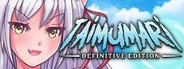 Taimumari: Definitive Edition