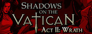 Shadows on the Vatican - Act II: Wrath