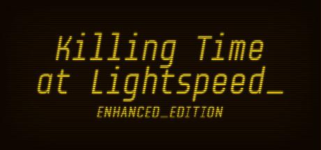 Killing Time at Lightspeed: Enhanced Edition