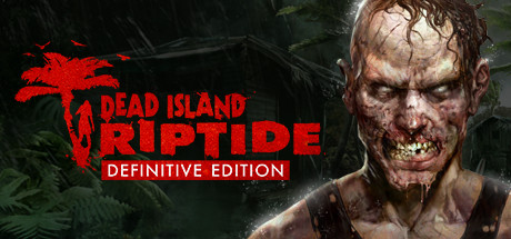 Dead Island: Riptide Definitive Edition on Steam