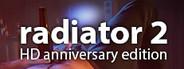 Radiator 2: Anniversary Edition