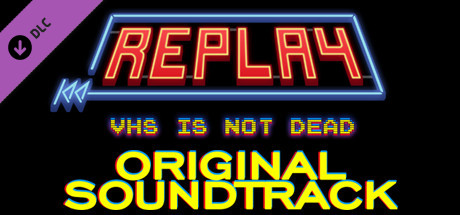 Replay - VHS is not dead - Original Soundtrack