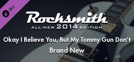 "Rocksmith® 2014 – Brand New – ""Okay I Believe You, But My Tommy Gun Don't"""