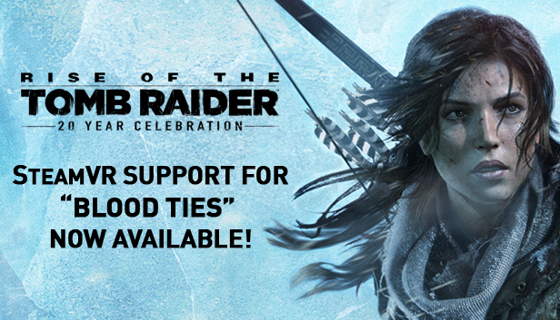 SteamVR Support Is Now Available For The Blood Ties Story Chapter From Rise Of Tomb Raider 20 Year Celebration