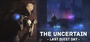 The Uncertain: Episode 1 - The Last Quiet Day cover art
